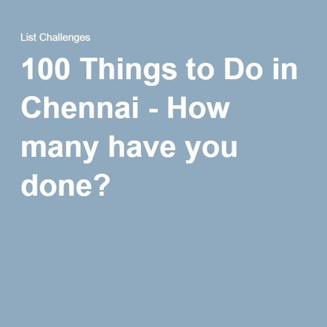 100 Things to Do in Chennai - How many have you done?