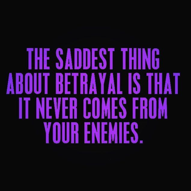 Betrayal Never Comes From Your Enemies Betrayal Life Quotes Inspirational Quotes