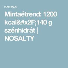 Mintaétrend: 1200 kcal/140 g szénhidrát | NOSALTY