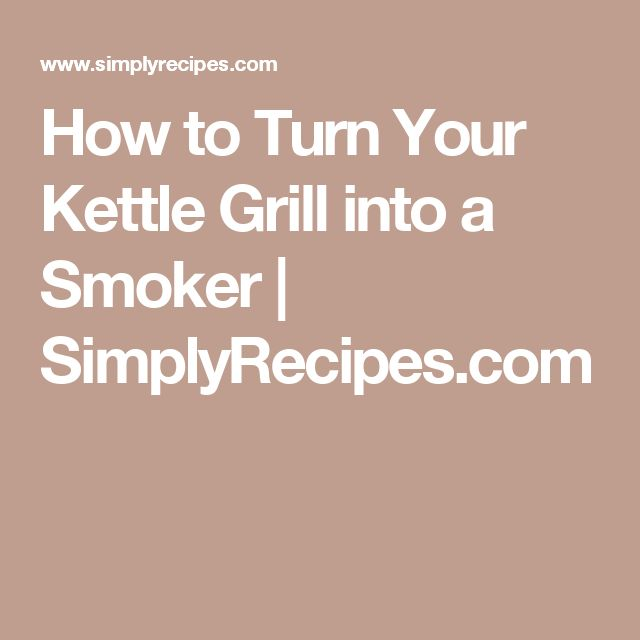 How to Turn Your Kettle Grill into a Smoker | SimplyRecipes.com