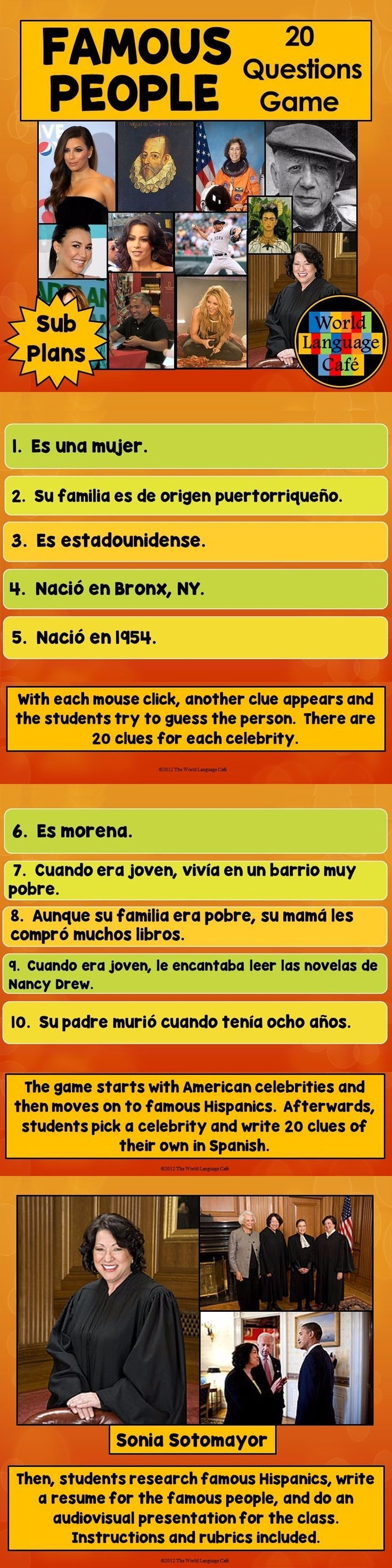 Famous Hispanics Game, Lesson Plans:  20 Questions.  Review Spanish adjectives, professions, age, tener, ser, estar, etc., while learning interesting facts about famous Hispanics and other celebrities. This game can be used for advanced beginner, intermediate, or advanced students. This PowerPoint works really well for sub plans.