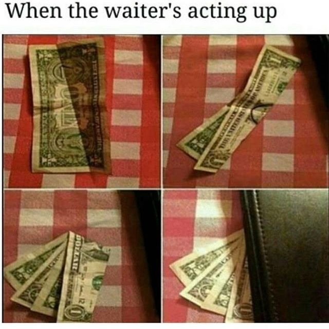 Love it. You want a good tip? Be a good server-not snooty!