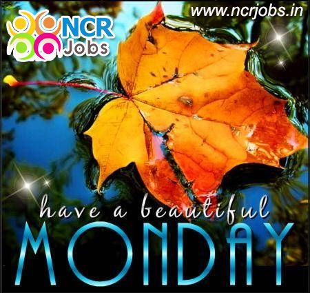 Have A Beautiful #Day. Happy #Monday!!   www.ncrjobs.in
