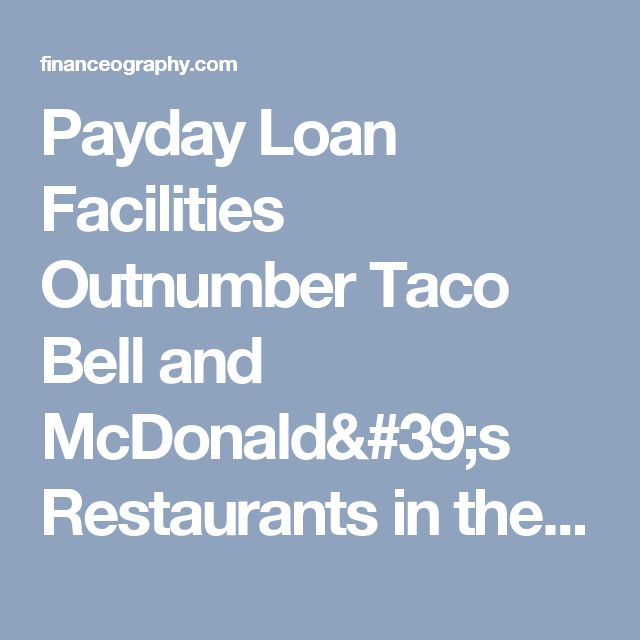 Payday Loan Facilities Outnumber Taco Bell and McDonald's Restaurants in the United States | Financeography.com