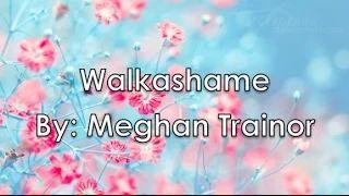 Walkashame - Meghan Trainor (Lyrics) - YouTube