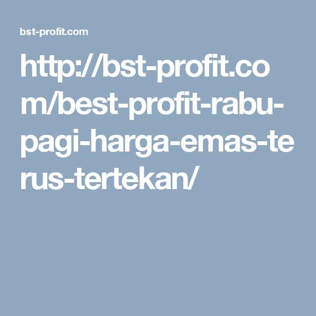http://bst-profit.com/best-profit-rabu-pagi-harga-emas-terus-tertekan/
