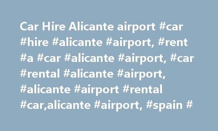 Car Hire Alicante airport #car #hire #alicante #airport, #rent #a #car #alicante #airport, #car #rental #alicante #airport, #alicante #airport #rental #car,alicante #airport, #spain # http://north-dakota.remmont.com/car-hire-alicante-airport-car-hire-alicante-airport-rent-a-car-alicante-airport-car-rental-alicante-airport-alicante-airport-rental-caralicante-airport-spain/  # Car hire Alicante airport With VictoriaCars – Rent a car you don't have to look for taxis or buses. Your hired car…