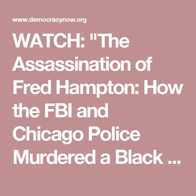 """WATCH: """"The Assassination of Fred Hampton: How the FBI and Chicago Police Murdered a Black Panther"""""""