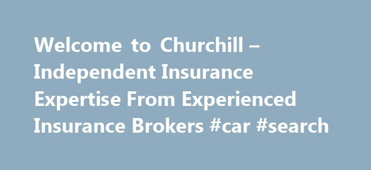Welcome to Churchill – Independent Insurance Expertise From Experienced Insurance Brokers #car #search http://remmont.com/welcome-to-churchill-independent-insurance-expertise-from-experienced-insurance-brokers-car-search/  #churchill insurance # Now you can access all areas of our insurance expertise by phone, in person and on-line. We pride ourselves in offering a bespoke service to meeting our discerning clients' insurance requirements with utmost attention to detail and professionalism…
