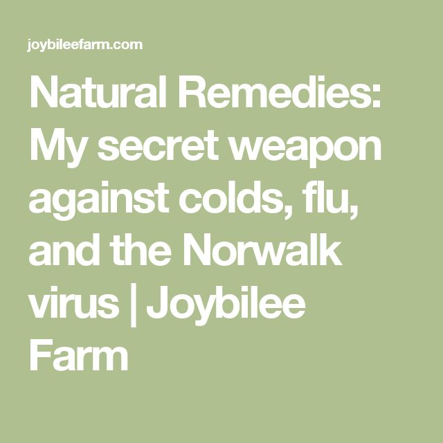 Natural Remedies: My secret weapon against colds, flu, and the Norwalk virus | Joybilee Farm