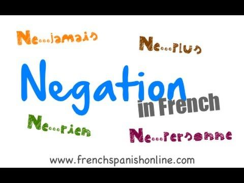 French Negation (House Of Être Unit)- This video is a walk through of negation expressions. It goes in depth and have several examples of the various expressions like pas,rien,plus etc..