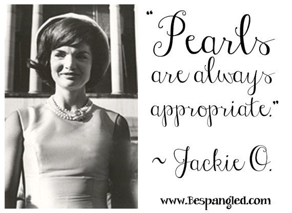 """""""Pearls are always appropriate."""" Jackie O quote #pearls #quote #jewelry"""