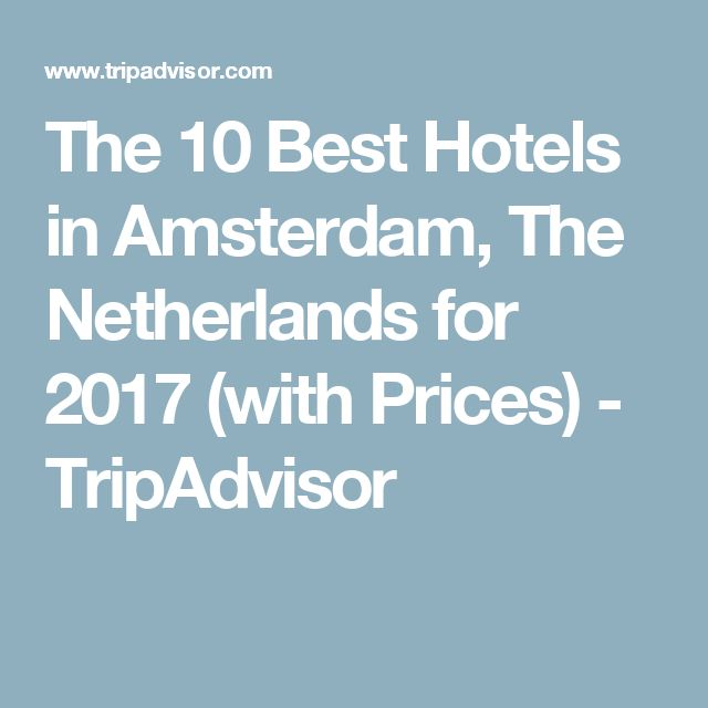 The 10 Best Hotels in Amsterdam, The Netherlands for 2017 (with Prices) - TripAdvisor
