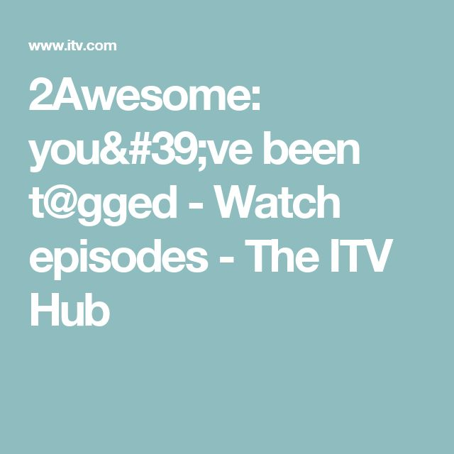 2Awesome: you've been t@gged - Watch episodes - The ITV Hub
