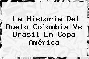 http://tecnoautos.com/wp-content/uploads/imagenes/tendencias/thumbs/la-historia-del-duelo-colombia-vs-brasil-en-copa-america.jpg Colombia vs Brasil. La historia del duelo Colombia vs Brasil en Copa América, Enlaces, Imágenes, Videos y Tweets - http://tecnoautos.com/actualidad/colombia-vs-brasil-la-historia-del-duelo-colombia-vs-brasil-en-copa-america/