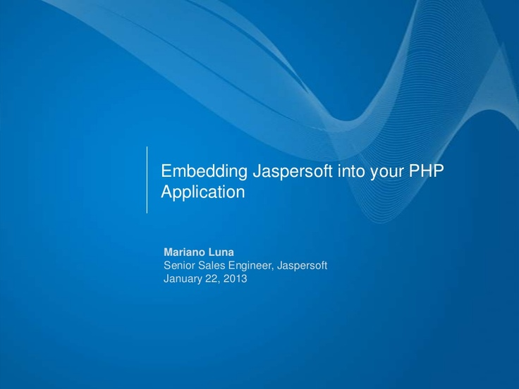 embedding-jaspersoft-into-your-php-application by Mariano Luna via Slideshare