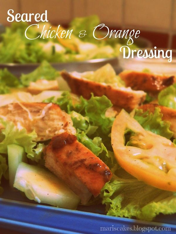 Seared Chicken, Pink Tomato and Orange Dressing Salad | Mari's Cakes (English)