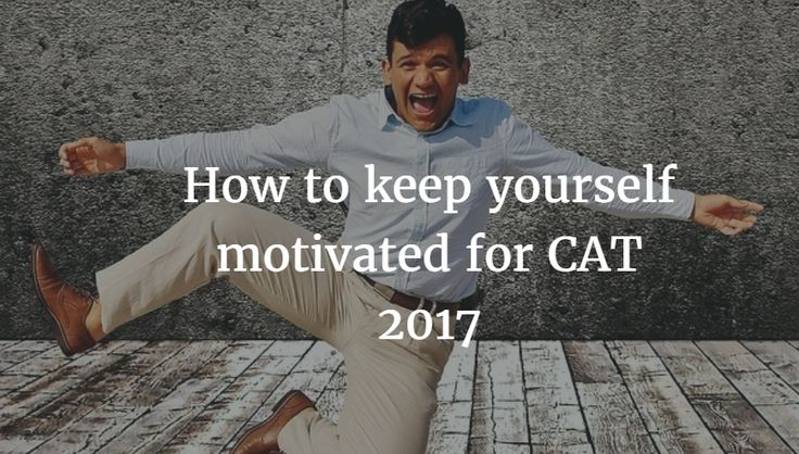 How to keep yourself motivated for CAT 2017