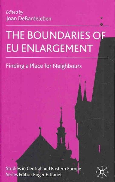 The Boundaries of EU Enlargement: Finding a Place for Neighbours