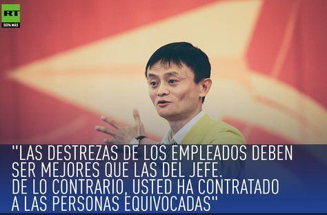 ... ... ALIBABA, su fundador Jack Ma. Las destrezas de los empleados deben ser mejores que las del jefe, de lo contrario usted ha contratado a las personas equivocadas.