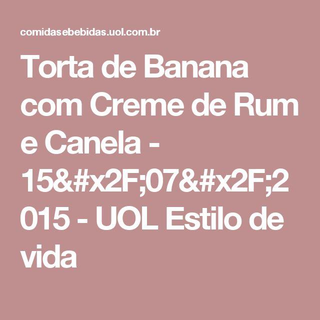 Torta de Banana com Creme de Rum e Canela - 15/07/2015 - UOL Estilo de vida
