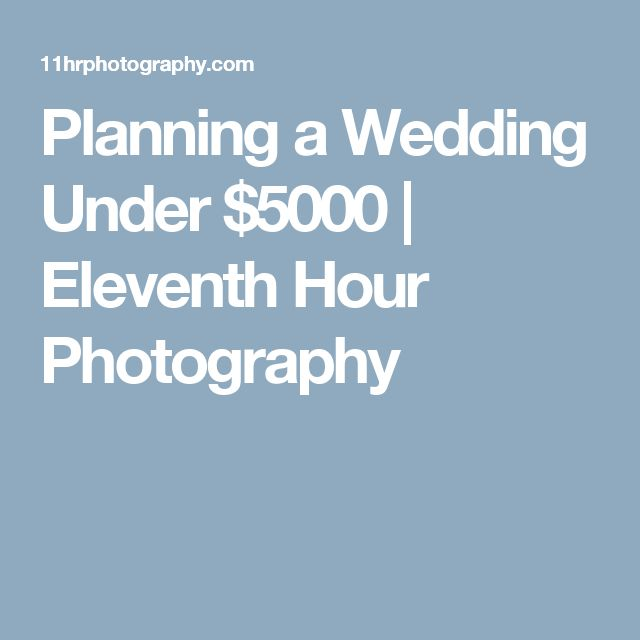 Planning a Wedding Under $5000 | Eleventh Hour Photography