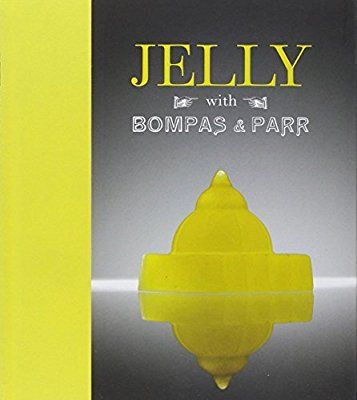 Jelly with Bompas and Parr: A Glorious History with Spectacular Recipes