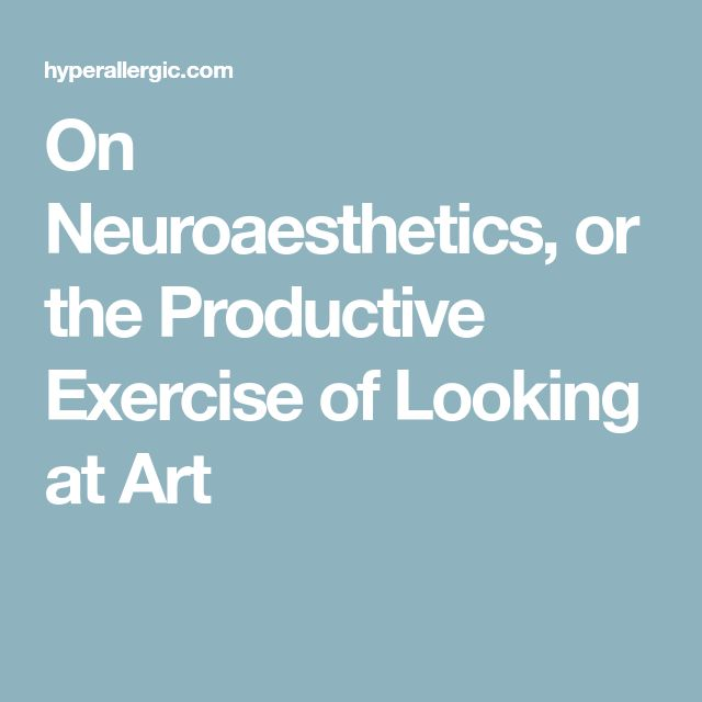 On Neuroaesthetics, or the Productive Exercise of Looking at Art