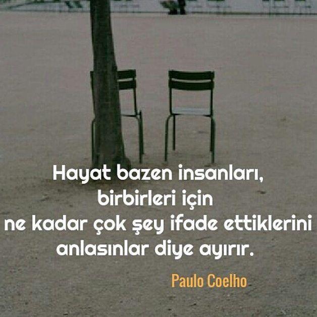 Hayat bazen insanları, birbirleri için ne kadar çok şey ifade ettiklerini anlasınlar diye ayırır. - Paulo Coelho