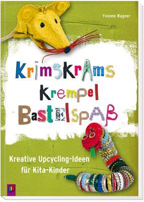 Krimskrams, Krempel, Bastelspaß – Kreative Upcycling-Ideen für Kita-Kinder…