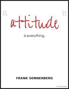 """Attitude is everyth     ""Attitude is everything.""~ Frank Sonnenberg  www.FrankSonnenbe...   https://www.pinterest.com/pin/445082375649503038/  Also check out: http://kombuchaguru.com"
