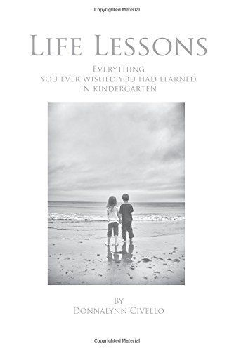 Life Lessons: Everything You Ever Wished You Had Learned in Kindergarten, http://www.amazon.com/dp/0692402594/ref=cm_sw_r_pi_awdm_c7Huvb0K4498T