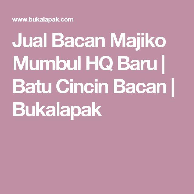 Jual Bacan Majiko Mumbul HQ Baru | Batu Cincin Bacan | Bukalapak