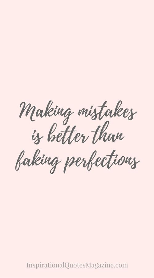 Making mistakes is better than faking perfections inspirational quote about life
