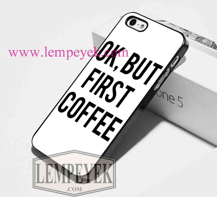OK But First Coffee Phone case iPhone case, Samsung Galaxy case, HTC one cases