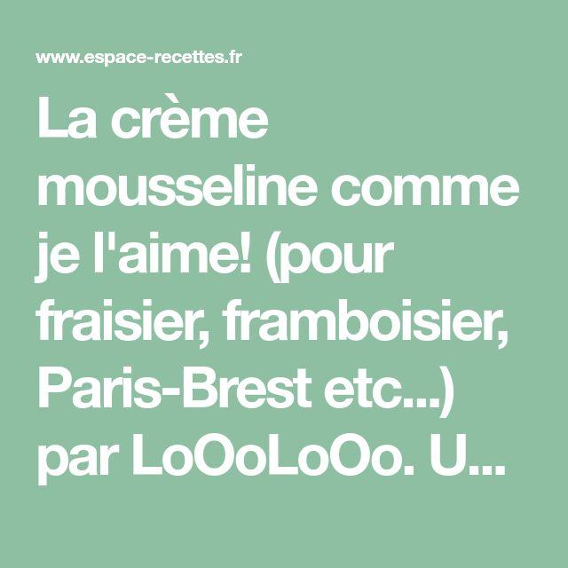 La crème mousseline comme je l'aime! (pour fraisier, framboisier, Paris-Brest etc...) par LoOoLoOo. Une recette de fan à retrouver dans la catégorie Desserts & Confiseries sur www.espace-recettes.fr, de Thermomix<sup>®</sup>.