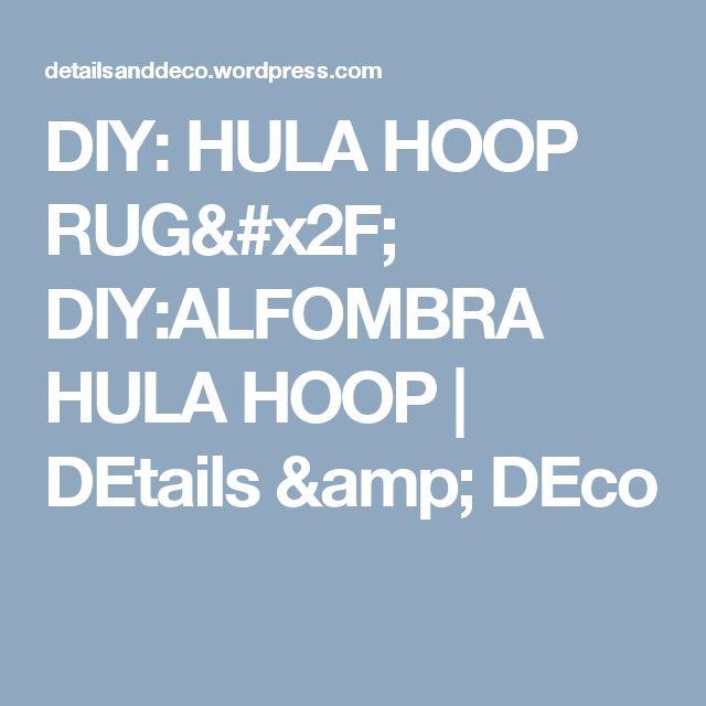 DIY: HULA HOOP RUG/ DIY:ALFOMBRA HULA HOOP | DEtails & DEco