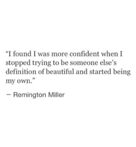 I really like this quote,  I feel like all girls can relate to this because sometimes we try so hard to look a certain way to please others & we become so focused on that , and forget how beautiful we really are. We forget about the things that make us beautifully unique. So when you focuse on things that make you beautifully unique you gain this confidence about yourself. And when others say something about your flaws, or looks it doesn't bother you.