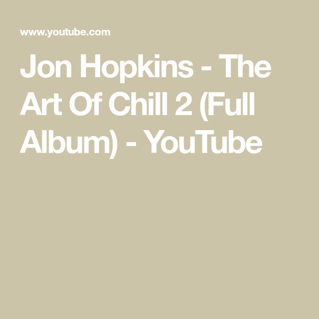 Jon Hopkins - The Art Of Chill 2 (Full Album) - YouTube