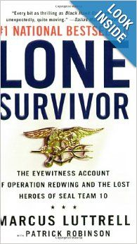 Lone Survivor: The Eyewitness Account of Operation Redwing and the Lost Heroes of SEAL Team 10: Marcus Luttrell, Patrick Robinson: 978031604...
