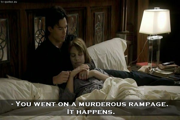 TV Quotes: The Vampire Diaries - Quote - You went on a murderous rampage. It happens