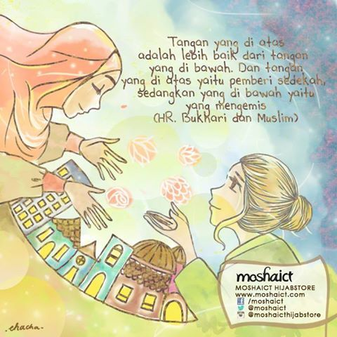 """Tangan yang di atas adalah lebih baik dari tangan yang di bawah. Dan tangan yang di atas yaitu pemberi sedekah, sedangkan yang di bawah yaitu yang mengemis."" -HR. Bukhari dan Muslim [www.moshaict.com]"