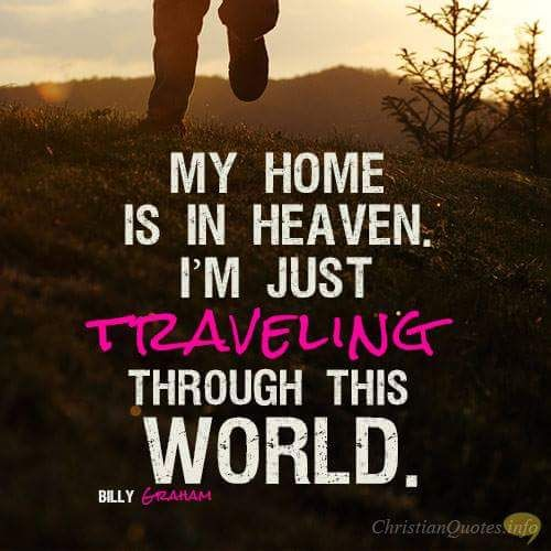 My home is in heaven...I'm just traveling through this world