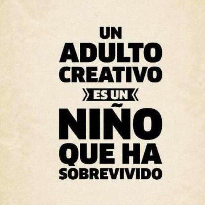 """""""Un adulto creativo es un niño que ha sobrevivido"""""""