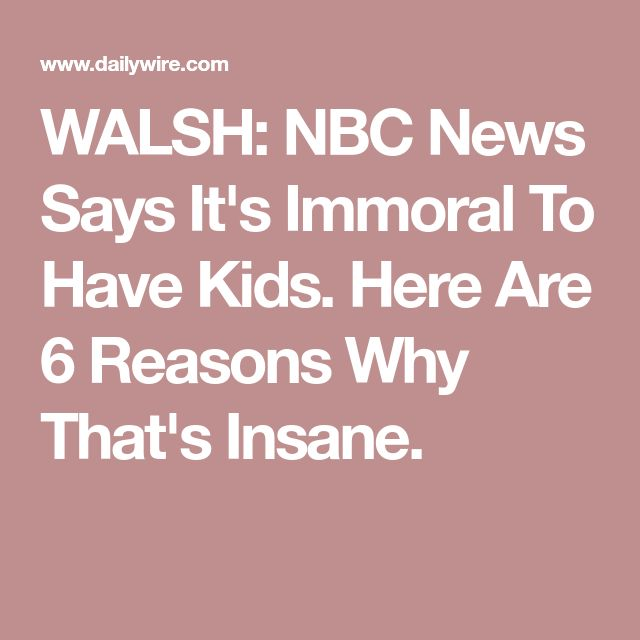 WALSH: NBC News Says It's Immoral To Have Kids. Here Are 6 Reasons Why That's Insane.