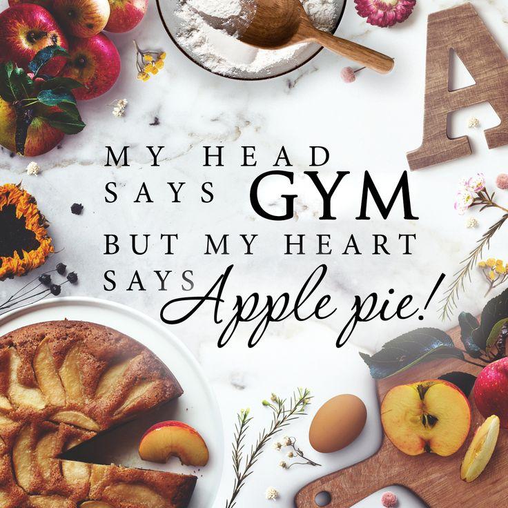 My head says gym, but my heart says — apple pie! quotes, цитаты, love and life, motivational, цитаты об отношениях, любви и жизни, фразы и мысли, мотивация, цитаты на русском, еда, цитаты о еде