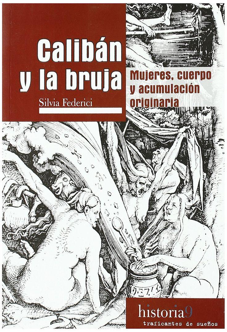 Calibán y la bruja. Mujeres, cuerpo y acumulación originaria, de Sivia Federici. Puedes conseguirlo en http://www.lamagiadeladiosa.com/producto/caliban-la-bruja/
