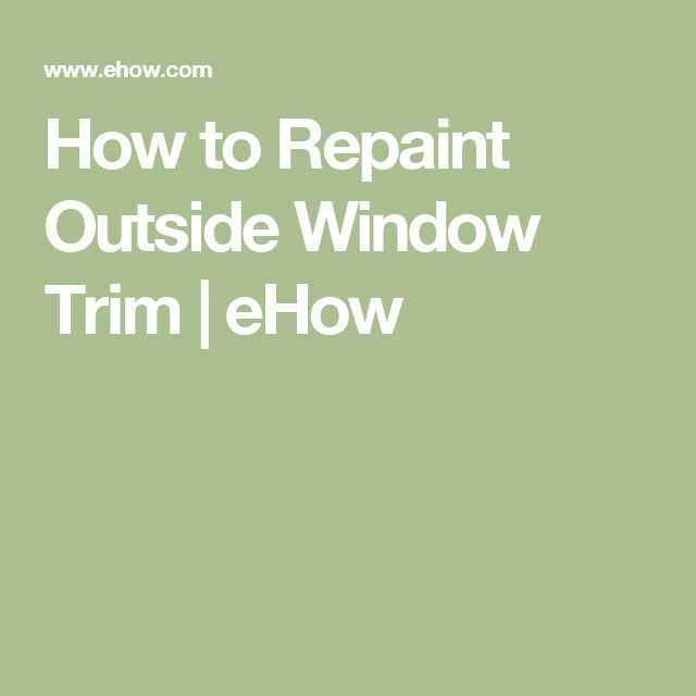 How to Repaint Outside Window Trim | eHow