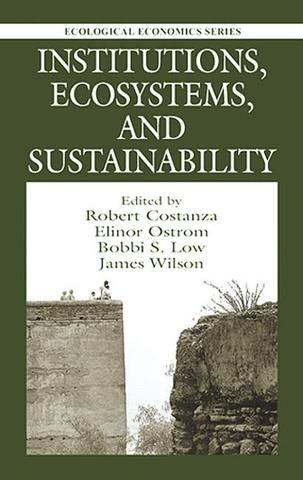 Institutions Ecosystems and Sustainability; Robert Costanza Bobbi Low Elinor Ostrom James Wilson; Hardback