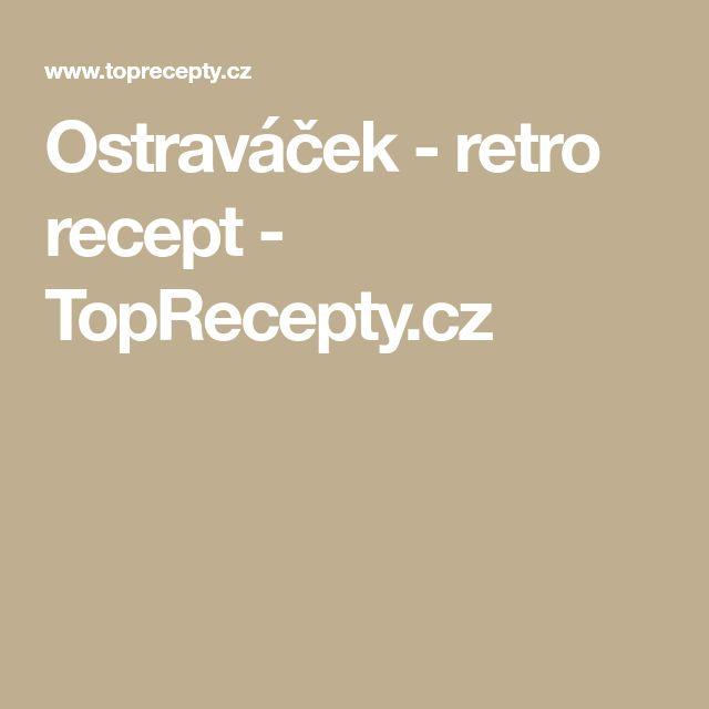 Ostraváček - retro recept - TopRecepty.cz